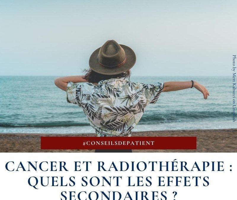 Quels sont les effets secondaires de la radiothérapie pour le patient ?