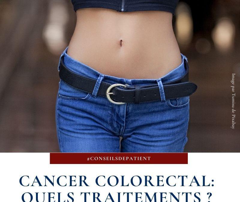 Quels traitements pour guérir du cancer du côlon et du rectum (colorectal) ?