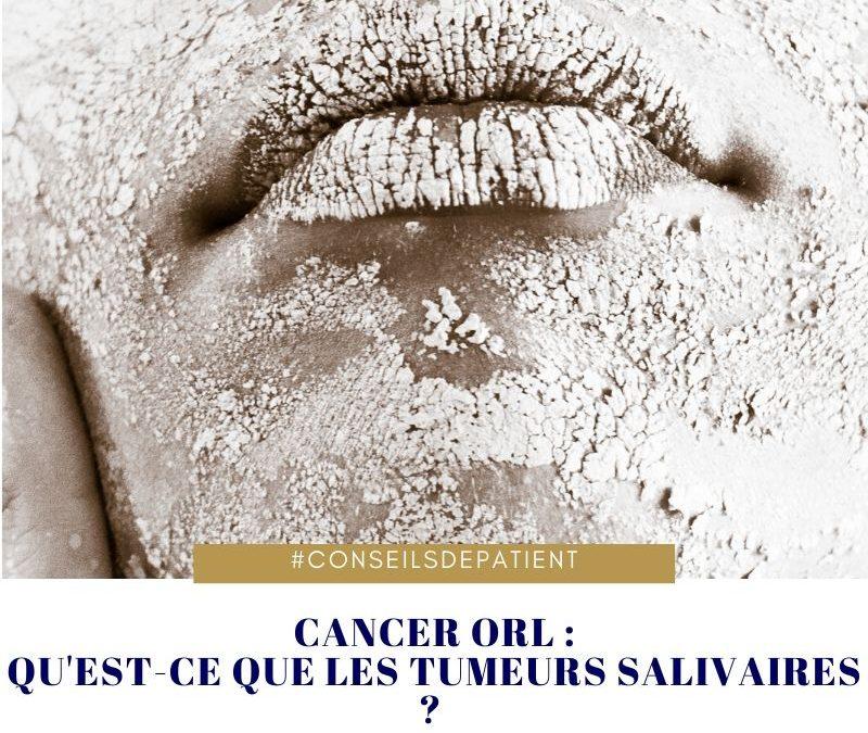 Les cancers des glandes salivaires : qu'est-ce que c'est ?