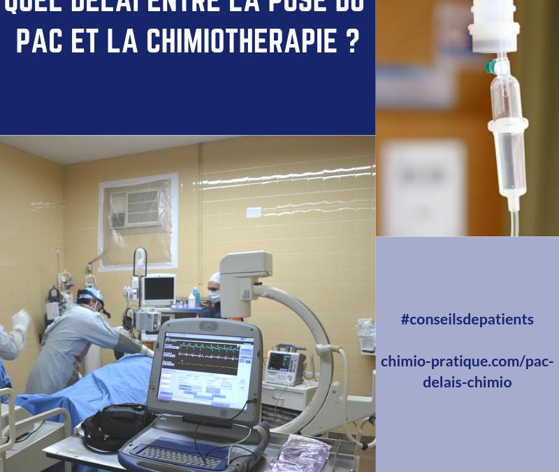 Quel est le délai entre la pose du pac et la chimiothérapie?